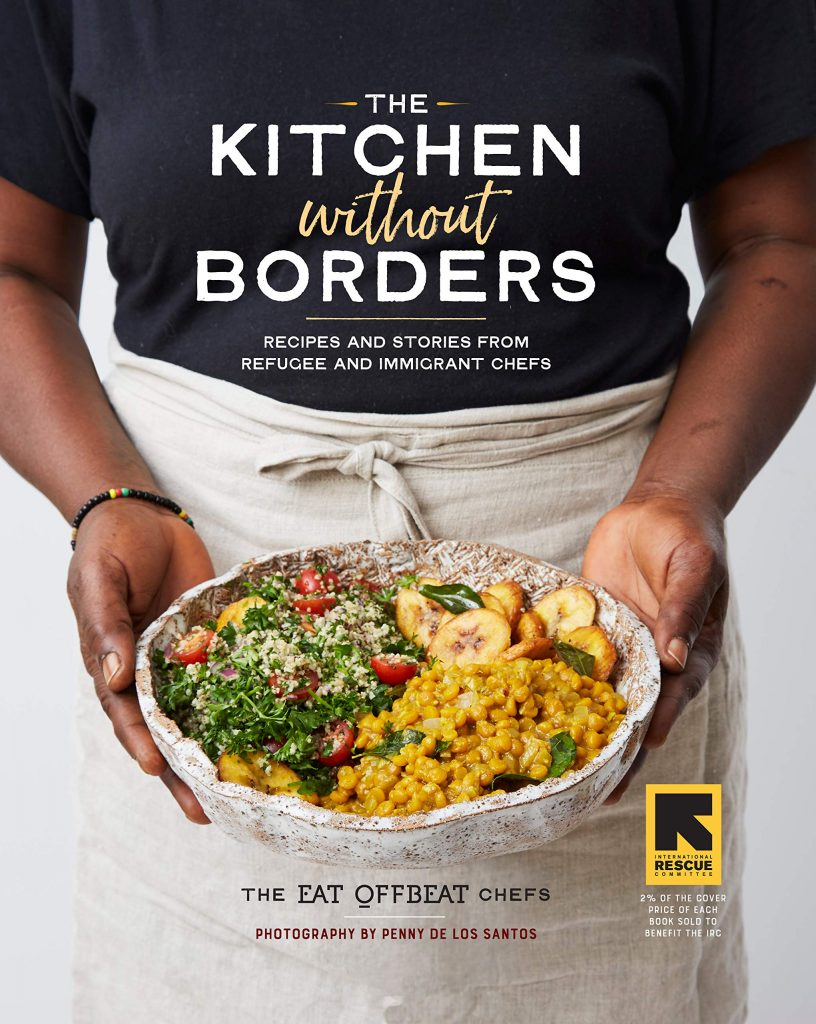 Kitchen Without Borders: Recipes And Stories From Refugee And Immigrant Chefs by The Eat Offbeat Chefs